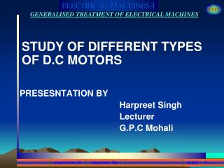 STUDY OF DIFFERENT TYPES OF D.C MOTORS PRESESNTATION BY