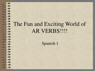 The Fun and Exciting World of AR VERBS!!!!