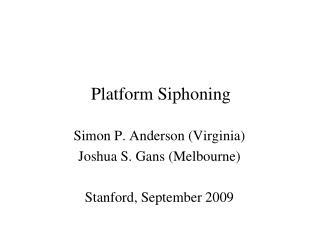 Platform Siphoning