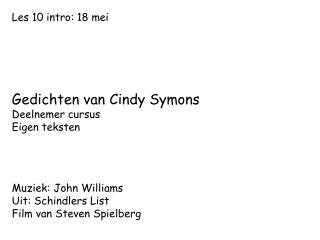 Les 10 intro: 18 mei Gedichten van Cindy Symons Deelnemer cursus Eigen teksten