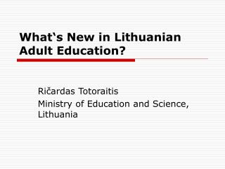 What's New in Lithuanian Adult Education?