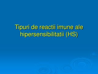 Tipuri de reactii imune ale hipersensibilitatii HS