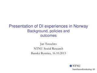Presentation of DI experiences in Norway  Background, policies and outcomes