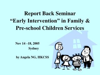 "Report Back Seminar ""Early Intervention"" in Family &  Pre-school Children Services"