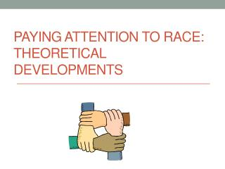 Paying Attention to Race:  Theoretical Developments