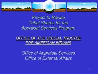 Project to Revise  Tribal Shares for the  Appraisal Services Program  OFFICE OF THE SPECIAL TRUSTEE  FOR AMERICAN INDIAN