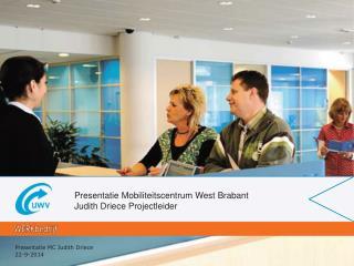 Presentatie Mobiliteitscentrum West Brabant Judith Driece Projectleider