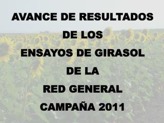 AVANCE DE RESULTADOS  DE LOS  ENSAYOS DE GIRASOL  DE LA  RED GENERAL CAMPAÑA 2011