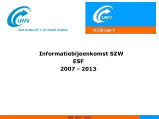 Informatiebijeenkomst SZW ESF 2007 - 2013
