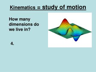 Kinematics  = study of motion