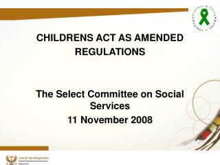 CHILDRENS ACT AS AMENDED REGULATIONS The Select Committee on Social Services 11 November 2008