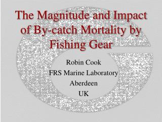 The Magnitude and Impact of By-catch Mortality by Fishing Gear