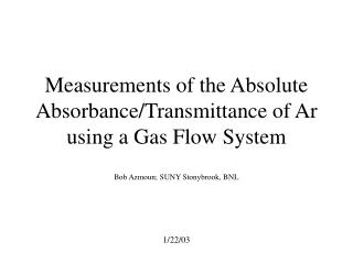 Measurements of the Absolute Absorbance/Transmittance of Ar using a Gas Flow System