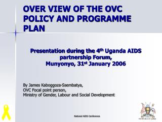 Presentation during the 4 th  Uganda AIDS partnership Forum,  Munyonyo, 31 st  January 2006