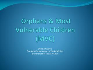 Orphans  & Most Vulnerable Children  (MVC )