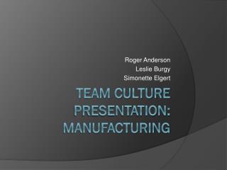 Team Culture Presentation: Manufacturing