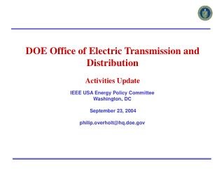 IEEE USA Energy Policy Committee Washington, DC  September 23, 2004 philip.overholt@hq.doe