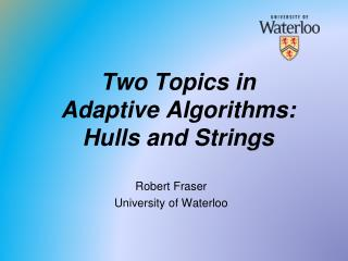Two Topics in Adaptive Algorithms: Hulls and Strings