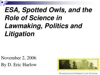 ESA, Spotted Owls, and the Role of Science in Lawmaking, Politics and Litigation