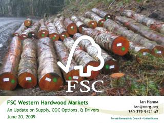 FSC Western Hardwood Markets An Update on Supply, COC Options, & Drivers June 20, 2009