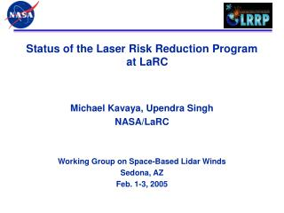 Status of the Laser Risk Reduction Program at LaRC Michael Kavaya, Upendra Singh NASA/LaRC