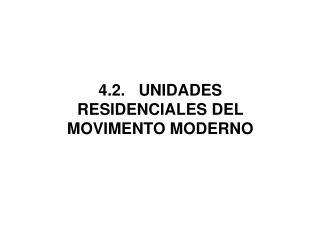 4.2.   UNIDADES RESIDENCIALES DEL MOVIMENTO MODERNO