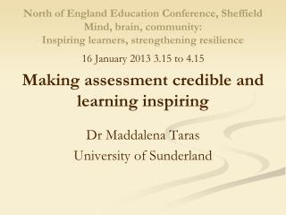 16  January  2013 3.15 to 4.15 Making assessment credible and learning inspiring