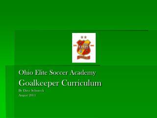 Ohio Elite Soccer Academy Goalkeeper Curriculum By Dave Schureck August 2011