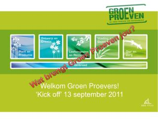 Welkom Groen Proevers! 'Kick off' 13 september 2011