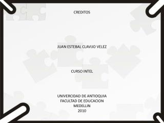 CREDITOS JUAN ESTEBAL CLAVIJO VELEZ CURSO INTEL UNIVERCIDAD DE ANTIOQUIA  FACULTAD DE EDUCACION