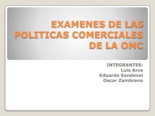 EXAMENES DE LAS POLITICAS COMERCIALES DE LA OMC