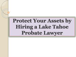 Protect Your Assets by Hiring a Lake Tahoe Probate Lawyer
