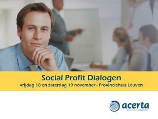 Social Profit Dialogen vrijdag 18 en zaterdag 19 november - Provinciehuis Leuven