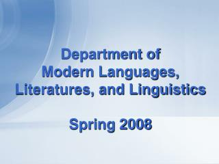 Department of  Modern Languages, Literatures, and Linguistics   Spring 2008
