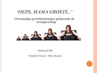 �OEPS, MAMA GROEIT...�