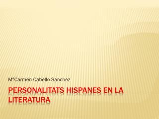 PERSONALITATS HISPANES EN LA LITERATURA