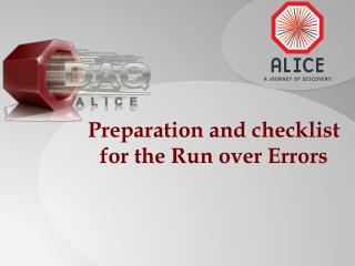 Preparation and checklist for the Run over Errors