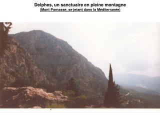 Delphes, un sanctuaire en pleine montagne  (Mont Parnasse, se jetant dans la Méditerranée)