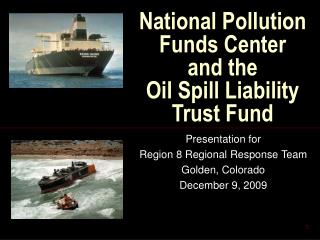 National Pollution Funds Center  and the  Oil Spill Liability Trust Fund