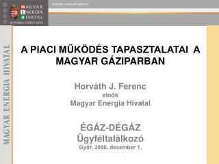 Horváth J. Ferenc elnök Magyar Energia Hivatal ÉGÁZ-DÉGÁZ  Ügyféltalálkozó Győr, 2006. december 1.