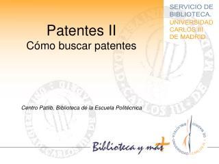 Patentes II Cómo buscar patentes Centro Patlib, Biblioteca de la Escuela Politécnica