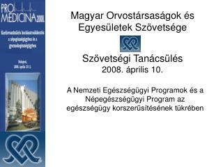 Magyar Orvostársaságok és Egyesületek Szövetsége Szövetségi Tanácsülés 2008. április 10.