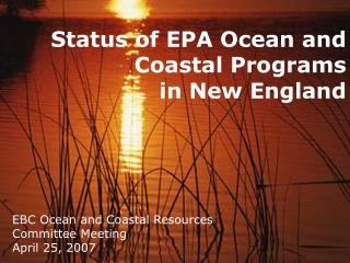 Status of EPA Ocean and Coastal Programs  in New England