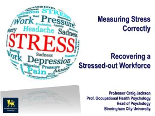 Measuring Stress Correctly Recovering a  Stressed-out Workforce Professor  Craig Jackson