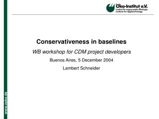 Conservativeness in baselines WB workshop for CDM project developers Buenos Aires, 5 December 2004