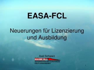 EASA-FCL Neuerungen für Lizenzierung und Ausbildung Axel Schwarz