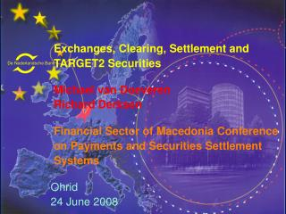 Exchanges, Clearing, Settlement and  TARGET2 Securities    Michael van Doeveren  Richard Derksen