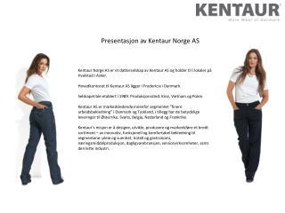 Kentaur Norge AS er et datterselskap av Kentaur AS og holder til i lokaler på Hvalstad i Asker.