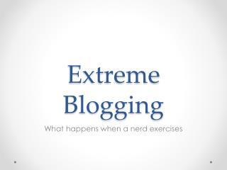 Extreme Blogging