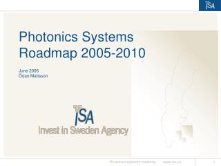 Photonics Systems  Roadmap 2005-2010 June 2005 Örjan Mattsson